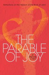 The Parable of Joy: Reflections on the Wisdom of the Book of John