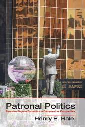 Patronal Politics: Eurasian Regime Dynamics in Comparative Perspective