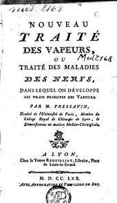 Nouveau traité des vapeurs, ou Traité des maladies des nerfs ...: dans lequel on développe les vrais principes des vapeurs