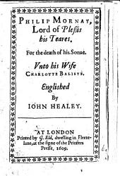 Philip Mornay, lord of Plessis his teares, for the death of his sonne, unto his wife, Charlotte Baliste. Englished by J. Healey