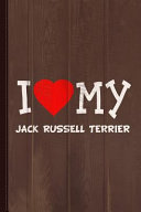 I Love My Jack Russell Terrier Dog Breed Journal Notebook  Blank Lined Ruled for Writing 6x9 110 Pages PDF
