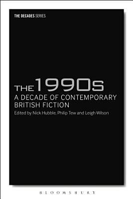 The 1990s  A Decade of Contemporary British Fiction PDF