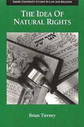 The Idea of Natural Rights: Studies on Natural Rights, Natural Law, and Church Law, 1150-1625