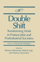 Double Shift  Transforming Work in Postsocialist and Postindustrial Societies PDF