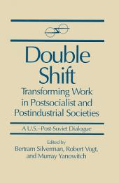 Double Shift: Transforming Work in Postsocialist and Postindustrial Societies: Transforming Work in Postsocialist and Postindustrial Societies