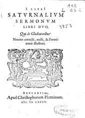 I. Lipsii Saturnalium sermonum libri duo: qui de gladiatoribus, nouiter correcti, aucti [et] formis aeneis illustrati
