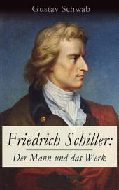 Friedrich Schiller: Der Mann und das Werk (Vollständige Biografie): Lebengeschichte einer der bedeutendsten deutschsprachigen Dramatiker und Lyriker