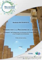 Introduction à la philosophie de la religion: L'Antiquité : du Pythagorisme à la fermeture de l'Ecole d'Athènes et au triomphe du Christianisme