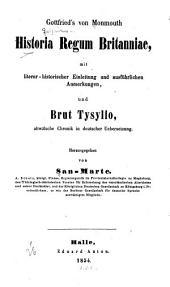 Gottfried's von Monmouth historia regum Britannie: mit literar-historischer einleitung und ausführlichen anmerkungen, und brut tysylio, altwälsche chronik in deutscher uebersetzung