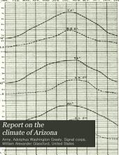 Report on the Climate of Arizona: With Particular Reference to Questions of Irrigation and Water Storage in the Arid Region
