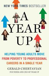 A Year Up: Helping Young Adults Move from Poverty to Professional Careers in a Single Year