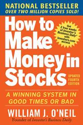How to Make Money in Stocks: A Winning System in Good Times and Bad, Fourth Edition: Edition 4