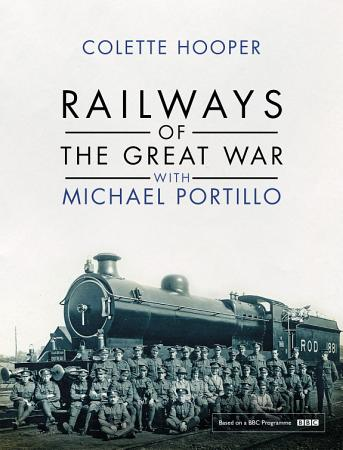 Railways of the Great War with Michael Portillo PDF