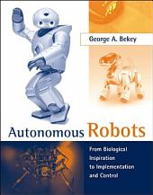 Autonomous Robots: From Biological Inspiration to Implementation and Control