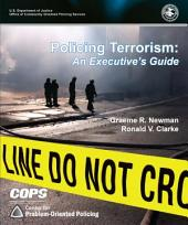 Policing Terrorism: An Executive's Guide
