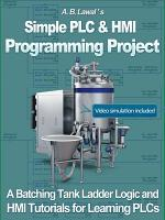 Simple PLC & HMI Programming Project - A Batching Tank Ladder Logic and HMI tutorial for learning PLCs
