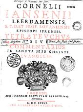 Cornelii Iansenii... Tetrateuchus, sive Commentaria in Sancta Jesu Christi Evangelia