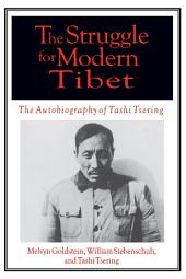 The Struggle for Modern Tibet: The Autobiography of Tashi Tsering: The Autobiography of Tashi Tsering