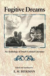Fugitive Dreams: An Anthology of Dutch Colonial Literature
