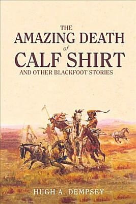 The Amazing Death of Calf Shirt and Other Blackfoot Stories PDF