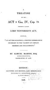 """A Treatise on the Act 9 Geo. IV. Cap. 14. Commonly Called Lord Tenterden's Act, Entitled, """"An Act for Rendering a Written Memorandum Necesssary to the Validity of Certain Promises and Engagements""""."""