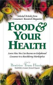Food & Your Health: Selected Articles from Consumers' Research Magazine