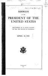Address of the President of the United States Delivered a Joint Session of the Two Houses of Congress: April 12, 1921