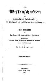 Die Wissenschaften im neunzehnten Jahrhundert, ihr Standpunkt und die Resultate ihrer Forschungen: Eine Rundschau zur Belehrung für das gebildete Publikum, Band 5