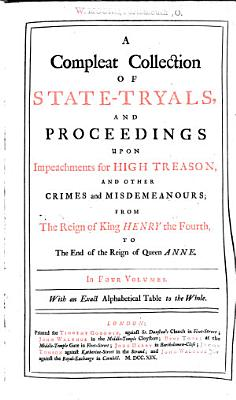 A Compleat Collection of State tryals  and Proceedings Upon Impeachments for High Treason  and Other Crimes and Misdemeanours  1407 1664