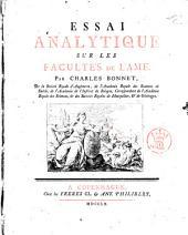 Essai analytique sur les facultés de l'ame. Par Charles Bonnet, de la Societé Royale d'Angleterre ..