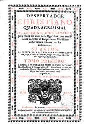 Despertador christiano quadragessimal de sermones doctrinales para todos los dias de la Quaresma ...