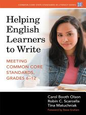 Helping English Learners to Write: Meeting Common Core Standards, Grades 6–12