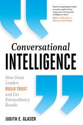 Conversational Intelligence: How Great Leaders Build Trust and Get Extraordinary Results