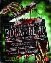 The Filmmaker's Book of the Dead: A Mortal's Guide to Making Horror Movies, Edition 2