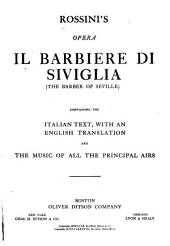 Il Barbiere Di Siviglia (The Barber of Seville): Opera, Containing the Italian Text, with an English Translation and the Music of All the Principal Airs