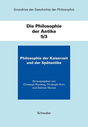 Grundriss der Geschichte der Philosophie  Begr  ndet von Friedrich      Die Philosophie der Kaiserzeit und der Sp  tantike PDF