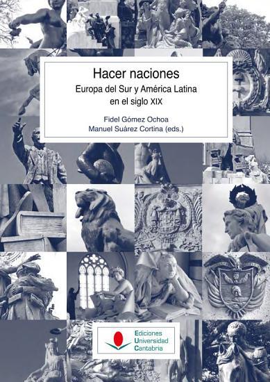 Hacer naciones  Europa del Sur y Am  rica Latina en el siglo XIX PDF