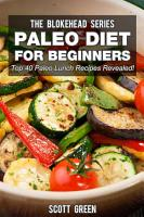 Paleo Diet For Beginners   Top 40 Paleo Lunch Recipes Revealed  PDF