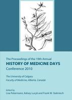 The Proceedings of the 19th Annual History of Medicine Days Conference 2010 PDF
