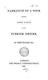 Narrative of a tour through some parts of the Turkish empire [by J. Fuller]. By J. Fuller