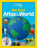 National Geographic Kids My First Atlas of the World Book