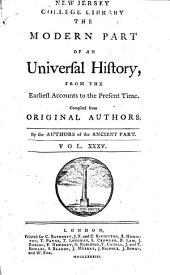 An Universal History: From the Earliest Accounts to the Present Time, Part 2, Volume 35