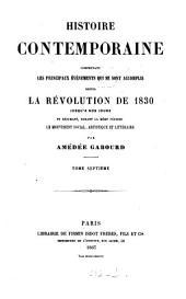 Histoire contemporaine comprenant les principaux événements qui se sont accomplis depuis la révolution de 1830 jusqu'à nos jours et résumant, durant la même période, le mouvement social, artistique et littéraire: Volume7