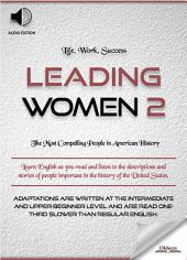Leading Women 2 - AUDIO EDITION: BIOGRAPHIES OF FAMOUS AND INFLUENTIAL AMERICANS ENGLISH LEARNERS, CHILDREN(KIDS) AND YOUNG ADULTS