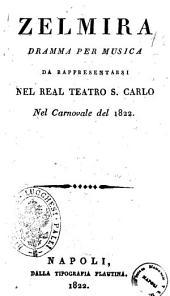 Zelmira dramma per musica da rappresentarsi nel Real Teatro S. Carlo nel carnovale del 1822 [la poesia del dramma e del sig. Andrea Leone Tottola ...