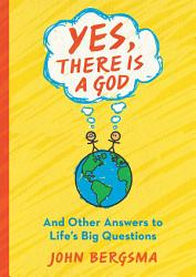 Yes There Is A God And Other Answers To Life S Big Questions Book PDF