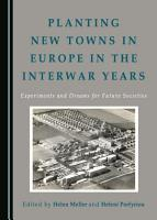 Planting New Towns in Europe in the Interwar Years PDF