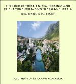 The Luck of Thirteen: Wanderings and Flight through Montenegro and Serbia