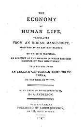 The economy of human life: translated from an Indian manuscript written by an ancient Bramin : to which is prefixed, an account of the manner in which the said manuscript was discovered, in a letter from an English gentleman residing in China to the Earl of *******.