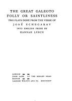The great Galeoto  Folly or saintliness  2 plays done into Engl  prose by H  Lynch PDF